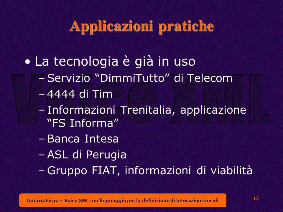 Andrea Firpo – Voice XML: un linguaggio per la definizione di interazioni vocali 13 Applicazioni pratiche La tecnologia è già in uso –Servizio DimmiTu
