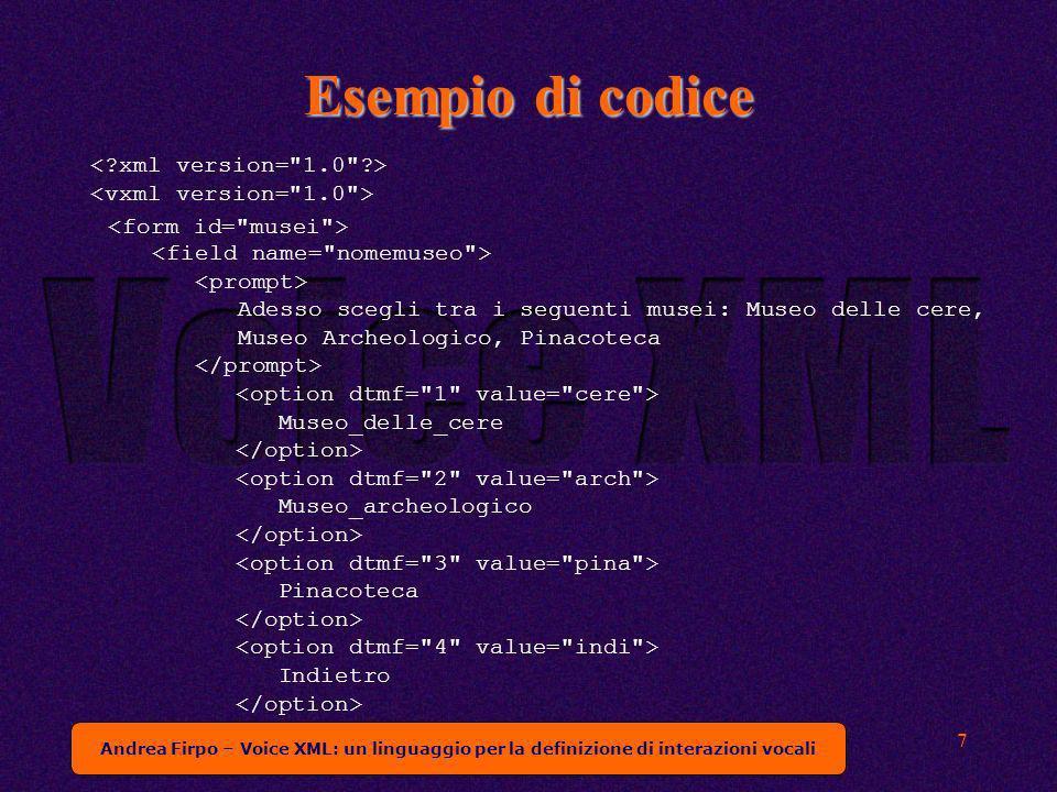 Andrea Firpo – Voice XML: un linguaggio per la definizione di interazioni vocali 7 Esempio di codice Museo_delle_cere Museo_archeologico Pinacoteca In