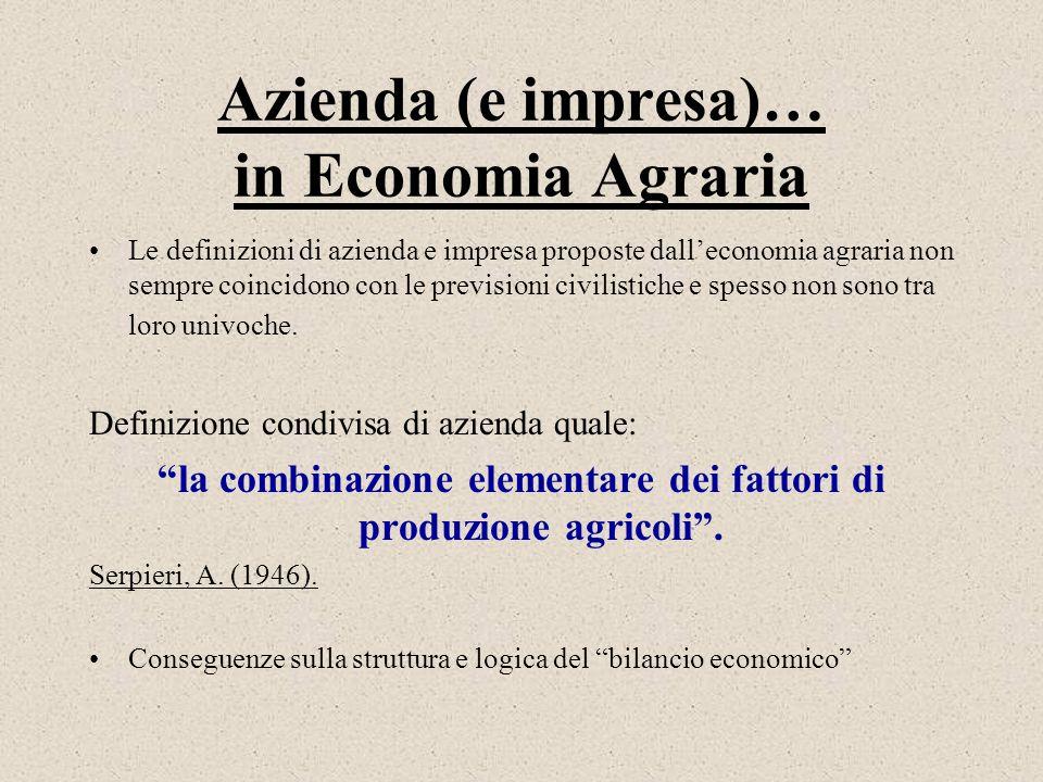 Azienda (e impresa)… in Economia Agraria Le definizioni di azienda e impresa proposte dalleconomia agraria non sempre coincidono con le previsioni civ