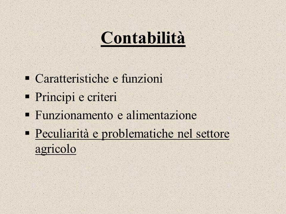 Contabilità Caratteristiche e funzioni Principi e criteri Funzionamento e alimentazione Peculiarità e problematiche nel settore agricolo