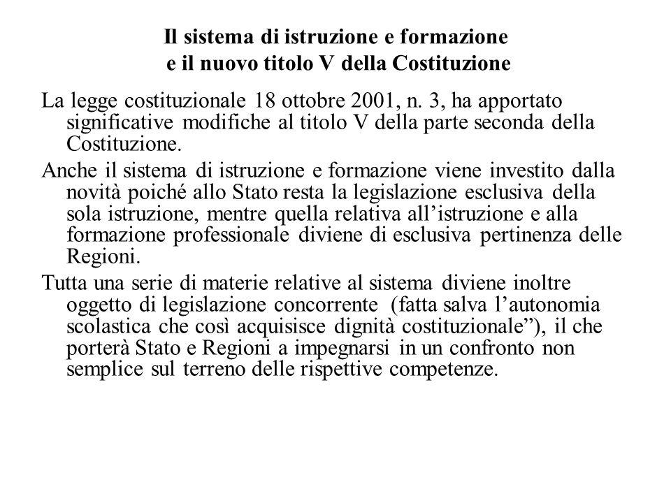 Il sistema di istruzione e formazione e il nuovo titolo V della Costituzione La legge costituzionale 18 ottobre 2001, n. 3, ha apportato significative