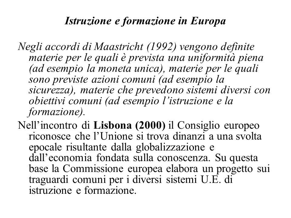Istruzione e formazione in Europa Negli accordi di Maastricht (1992) vengono definite materie per le quali è prevista una uniformità piena (ad esempio