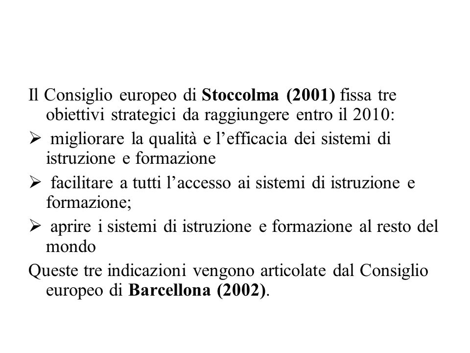 Il Consiglio europeo di Stoccolma (2001) fissa tre obiettivi strategici da raggiungere entro il 2010: migliorare la qualità e lefficacia dei sistemi d