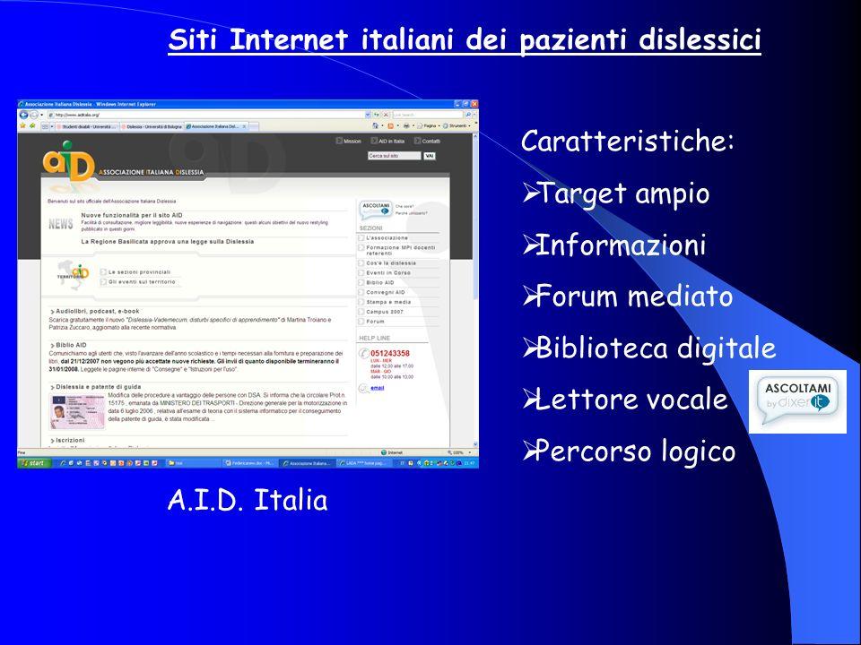 Siti Internet italiani dei pazienti dislessici Caratteristiche: Target ampio Informazioni Forum mediato Biblioteca digitale Lettore vocale Percorso lo