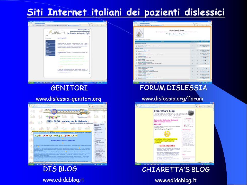 Siti Internet italiani dei pazienti dislessici GENITORI www.dislessia-genitori.org FORUM DISLESSIA www.dislessia.org/forum DIS BLOG www.edidablog.it C