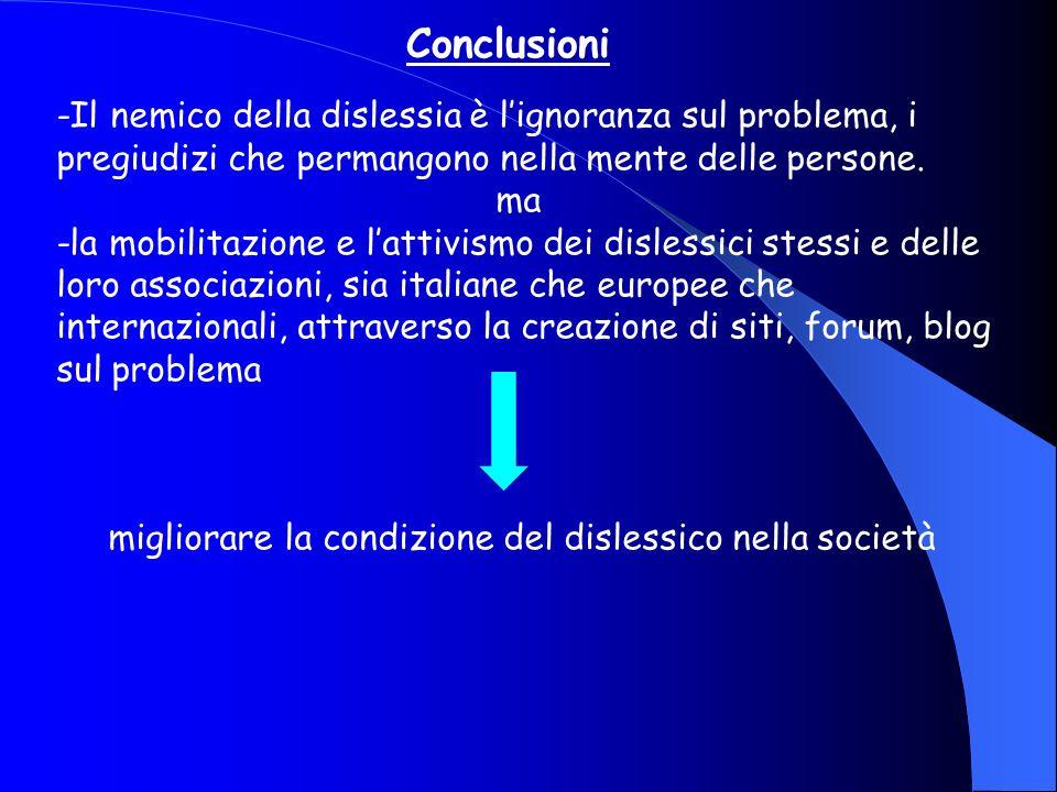Conclusioni -Il nemico della dislessia è lignoranza sul problema, i pregiudizi che permangono nella mente delle persone. ma -la mobilitazione e lattiv