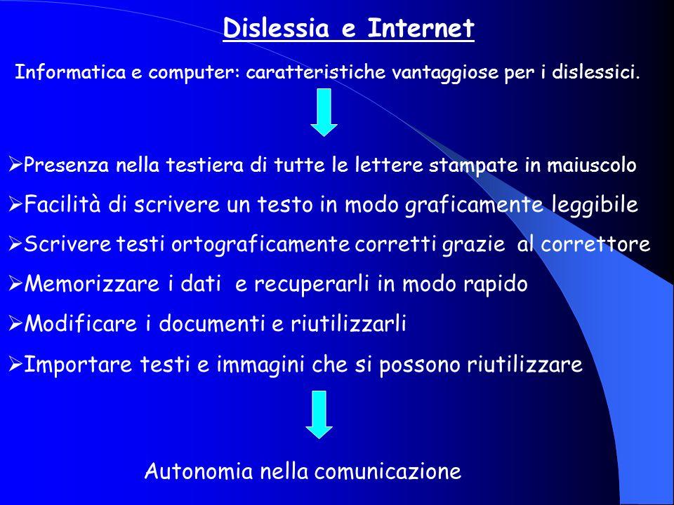 Dislessia e Internet Informatica e computer: caratteristiche vantaggiose per i dislessici. Presenza nella testiera di tutte le lettere stampate in mai