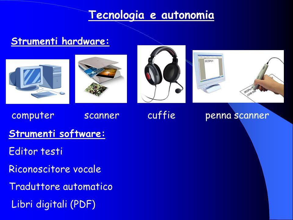 Tecnologia e autonomia computer scanner cuffie penna scanner Strumenti software: Editor testi Riconoscitore vocale Traduttore automatico Libri digital