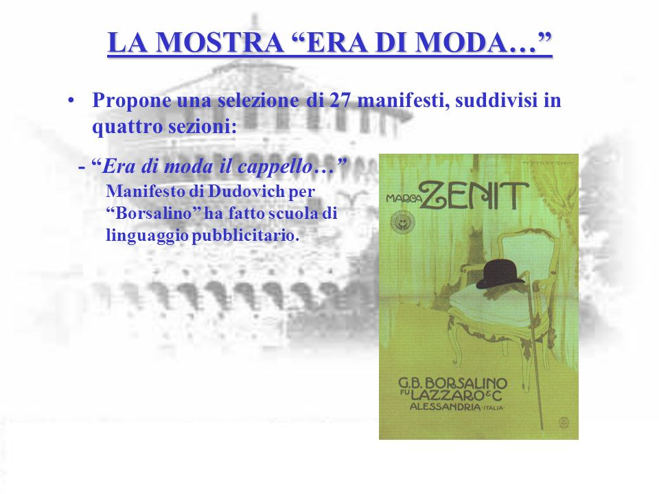 LA MOSTRA ERA DI MODA… Propone una selezione di 27 manifesti, suddivisi in quattro sezioni: - Era di moda la calzatura… Metlicovitz per il Calzaturifi