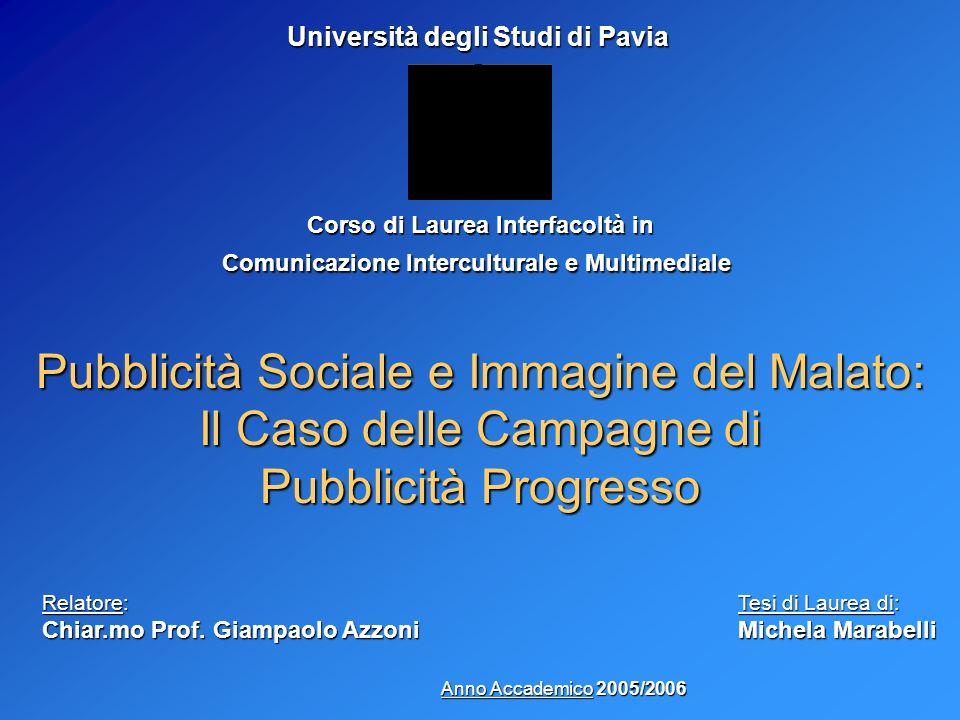 Università degli Studi di Pavia Corso di Laurea Interfacoltà in Comunicazione Interculturale e Multimediale Pubblicità Sociale e Immagine del Malato: