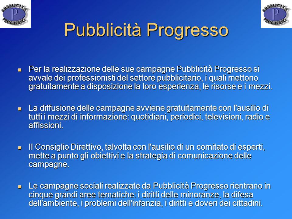 Pubblicità Progresso Per la realizzazione delle sue campagne Pubblicit à Progresso si avvale dei professionisti del settore pubblicitario, i quali met