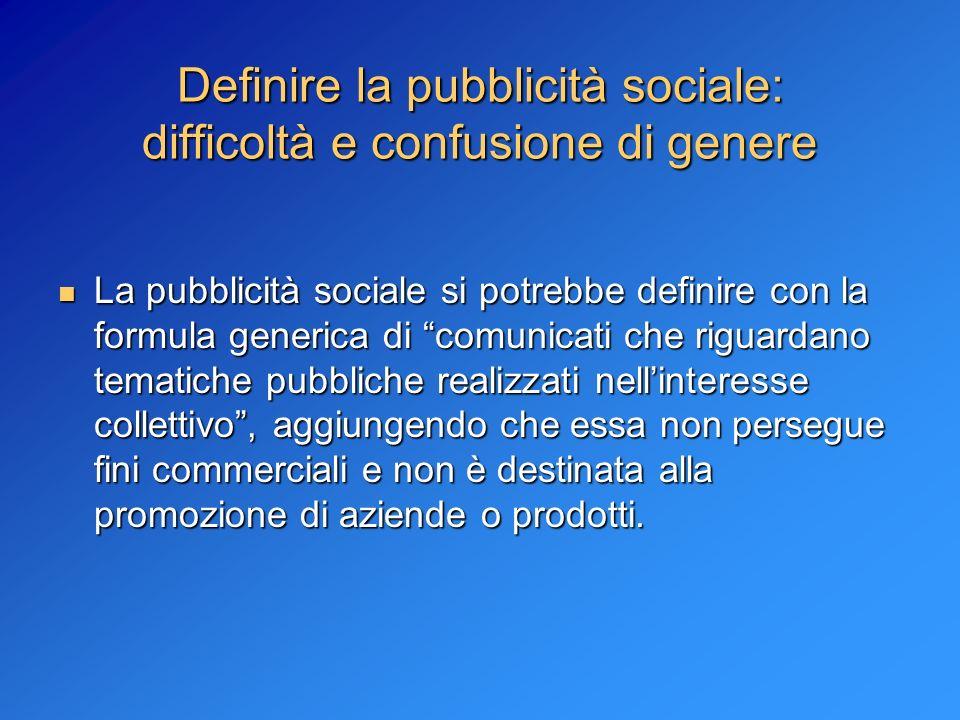 Definire la pubblicità sociale: difficoltà e confusione di genere La pubblicità sociale si potrebbe definire con la formula generica di comunicati che