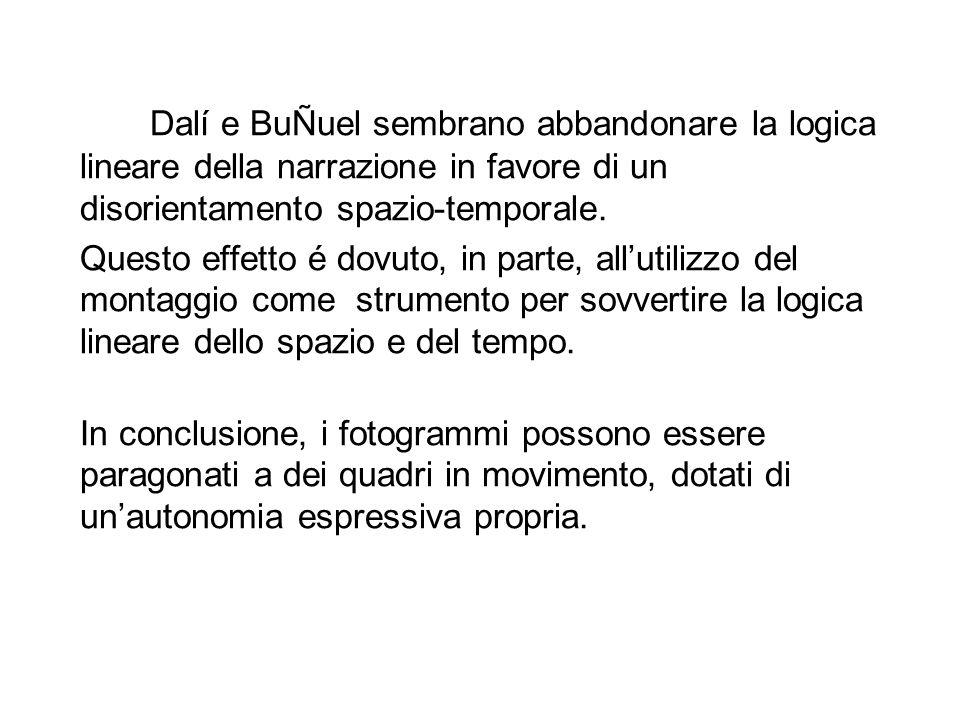 Dalí e BuÑuel sembrano abbandonare la logica lineare della narrazione in favore di un disorientamento spazio-temporale. Questo effetto é dovuto, in pa
