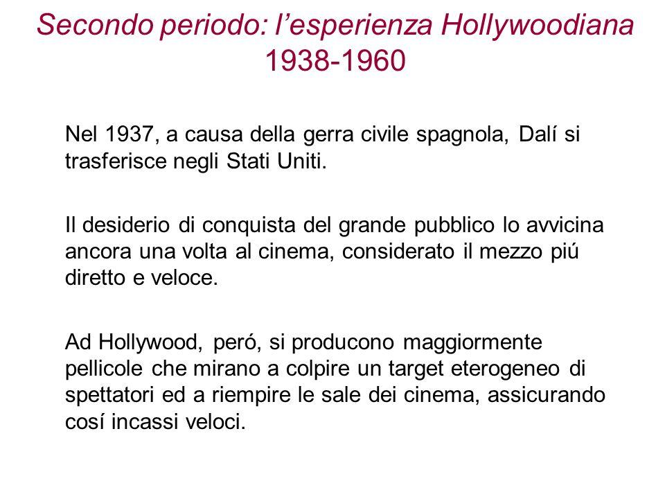 Secondo periodo: lesperienza Hollywoodiana 1938-1960 Nel 1937, a causa della gerra civile spagnola, Dalí si trasferisce negli Stati Uniti. Il desideri