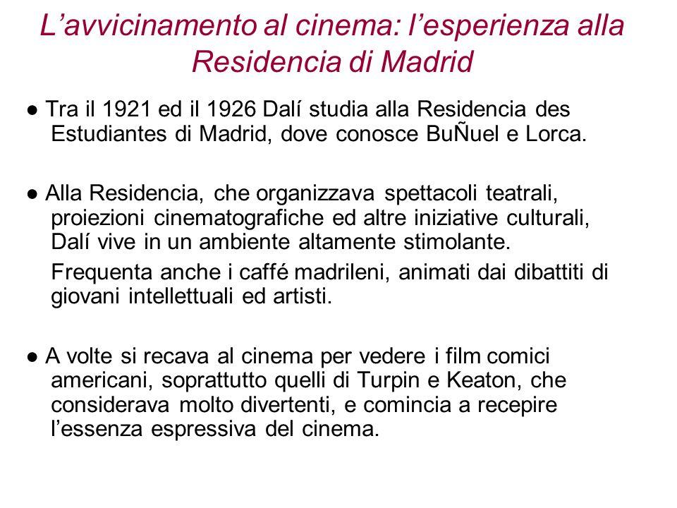Lavvicinamento al cinema: lesperienza alla Residencia di Madrid Tra il 1921 ed il 1926 Dalí studia alla Residencia des Estudiantes di Madrid, dove con
