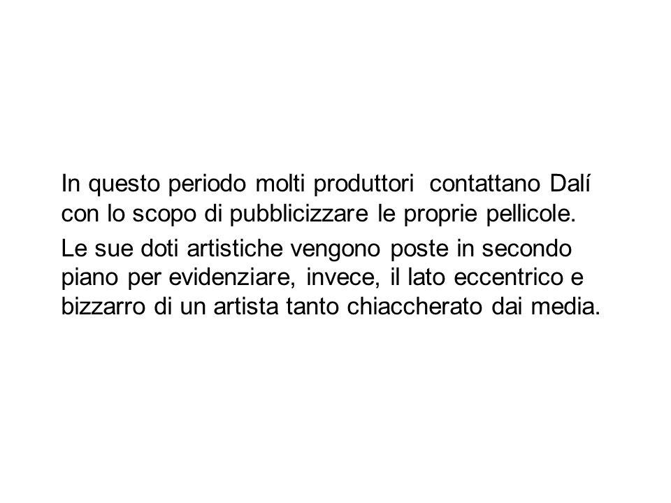 In questo periodo molti produttori contattano Dalí con lo scopo di pubblicizzare le proprie pellicole. Le sue doti artistiche vengono poste in secondo