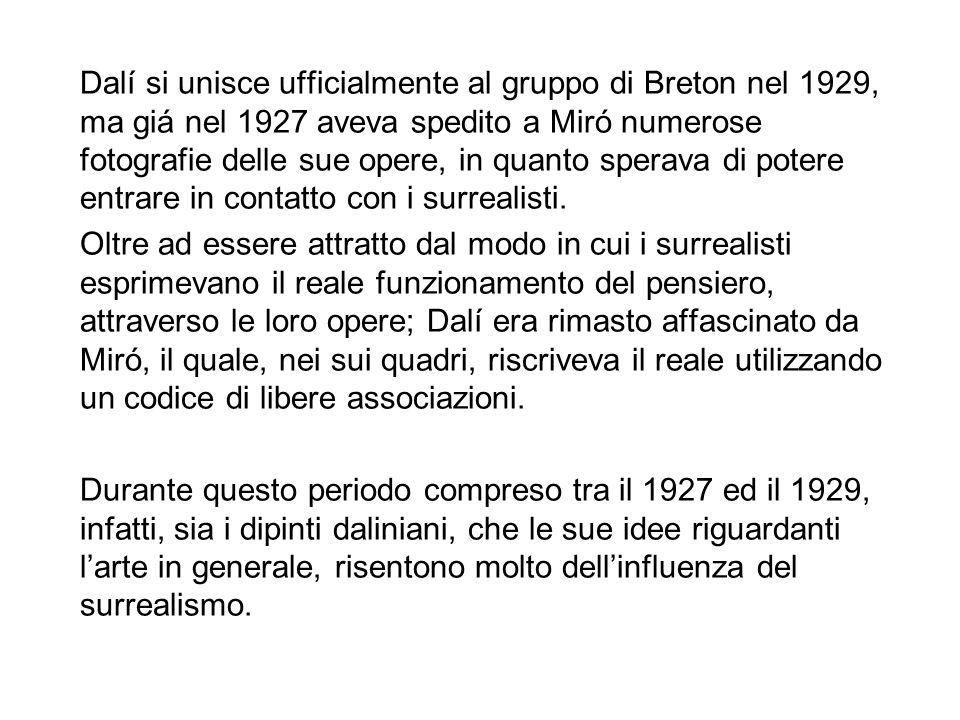 Dalí si unisce ufficialmente al gruppo di Breton nel 1929, ma giá nel 1927 aveva spedito a Miró numerose fotografie delle sue opere, in quanto sperava