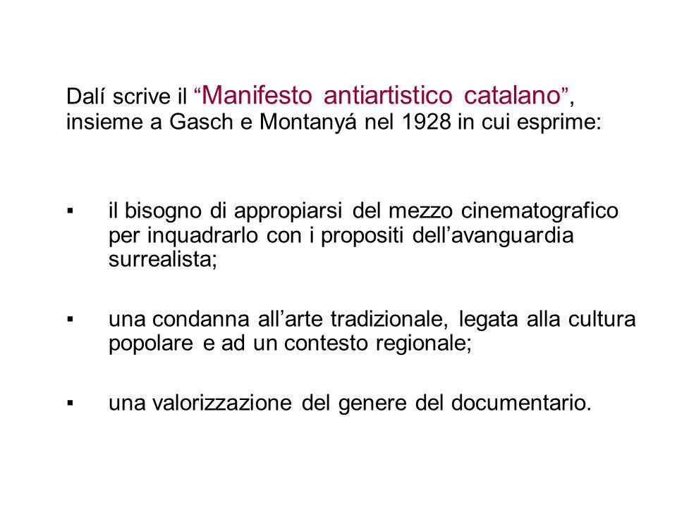 Dalí scrive il Manifesto antiartistico catalano, insieme a Gasch e Montanyá nel 1928 in cui esprime: il bisogno di appropiarsi del mezzo cinematografi