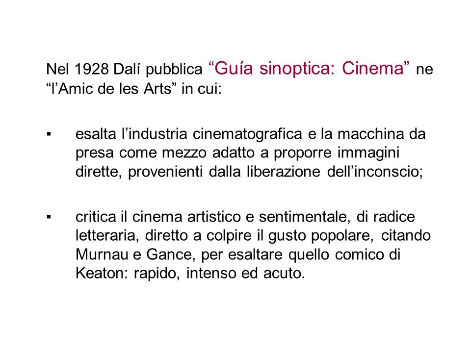 Nel 1928 Dalí pubblica Guía sinoptica: Cinema ne lAmic de les Arts in cui: esalta lindustria cinematografica e la macchina da presa come mezzo adatto