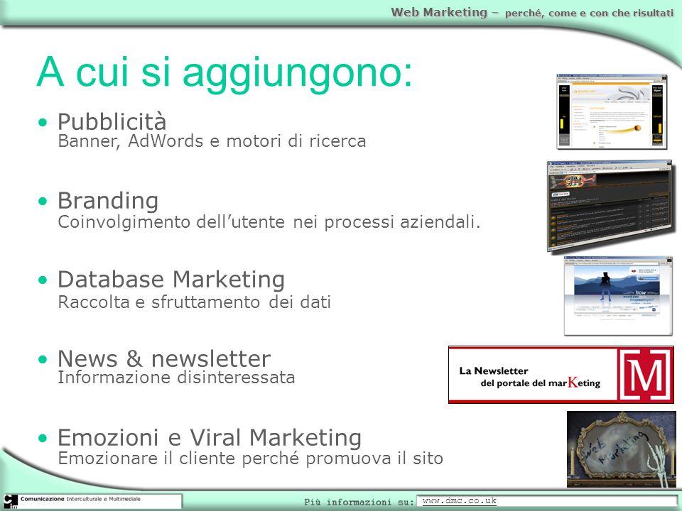 Web Marketing – perché, come e con che risultati A cui si aggiungono: Pubblicità Branding Database Marketing News & newsletter Emozioni e Viral Market