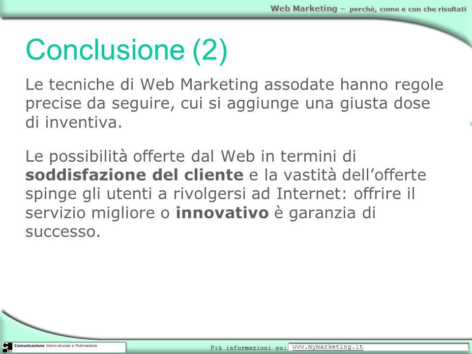 Web Marketing – perché, come e con che risultati Conclusione (2) Le tecniche di Web Marketing assodate hanno regole precise da seguire, cui si aggiung