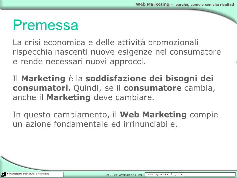 Web Marketing – perché, come e con che risultati Premessa La crisi economica e delle attività promozionali rispecchia nascenti nuove esigenze nel cons