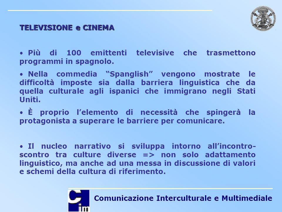 Comunicazione Interculturale e Multimediale TELEVISIONE e CINEMA Più di 100 emittenti televisive che trasmettono programmi in spagnolo. Nella commedia
