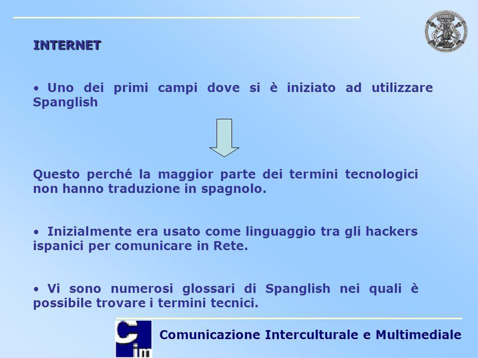Comunicazione Interculturale e Multimediale INTERNET Uno dei primi campi dove si è iniziato ad utilizzare Spanglish Questo perché la maggior parte dei