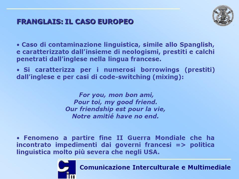 Comunicazione Interculturale e Multimediale FRANGLAIS: IL CASO EUROPEO Caso di contaminazione linguistica, simile allo Spanglish, e caratterizzato dal