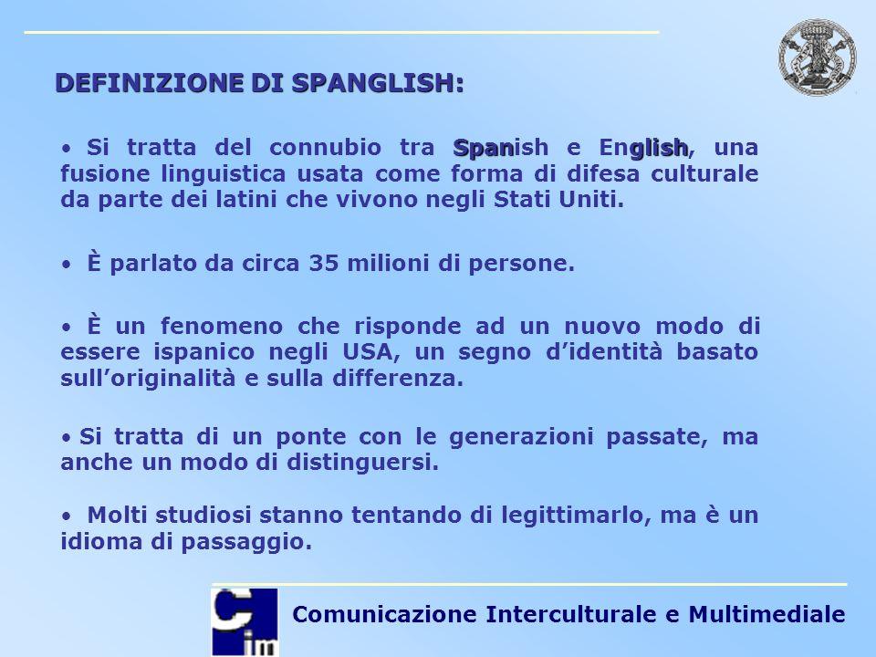 Comunicazione Interculturale e Multimediale Spanglish Si tratta del connubio tra Spanish e English, una fusione linguistica usata come forma di difesa