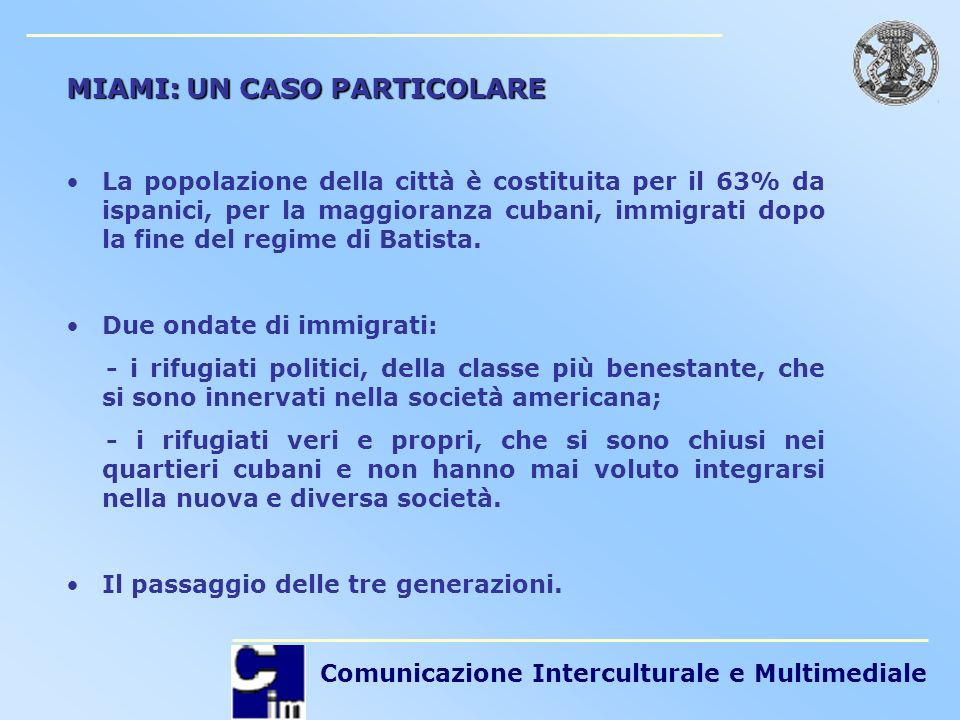 Comunicazione Interculturale e Multimediale MIAMI: UN CASO PARTICOLARE La popolazione della città è costituita per il 63% da ispanici, per la maggiora