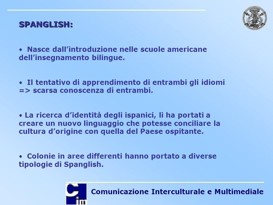 Comunicazione Interculturale e Multimediale SPANGLISH: Nasce dallintroduzione nelle scuole americane dellinsegnamento bilingue. Il tentativo di appren