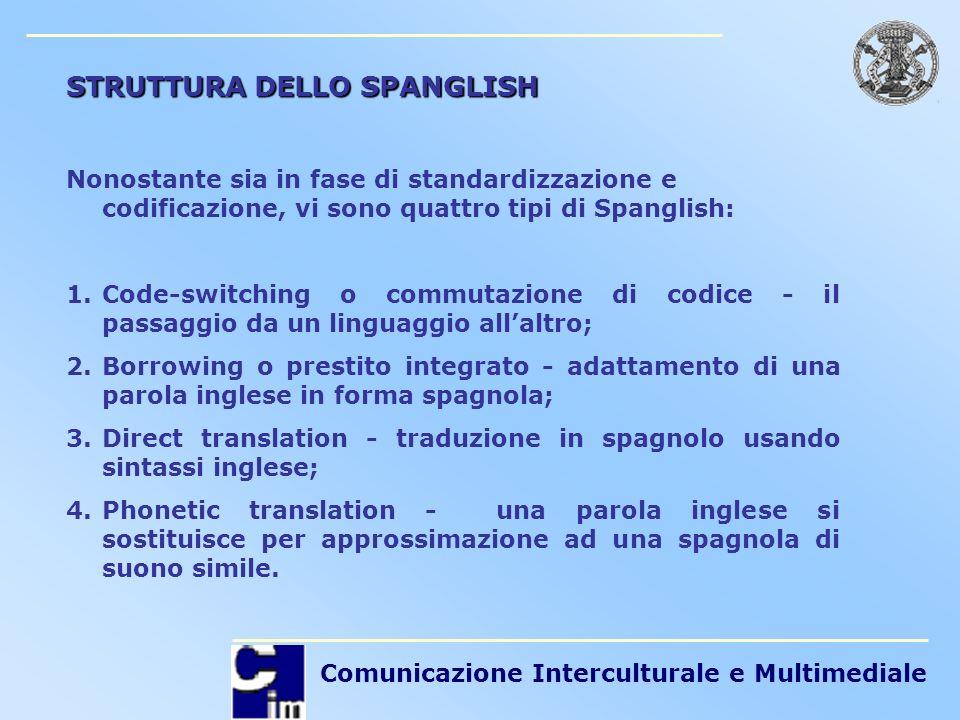 Comunicazione Interculturale e Multimediale STRUTTURA DELLO SPANGLISH Nonostante sia in fase di standardizzazione e codificazione, vi sono quattro tip