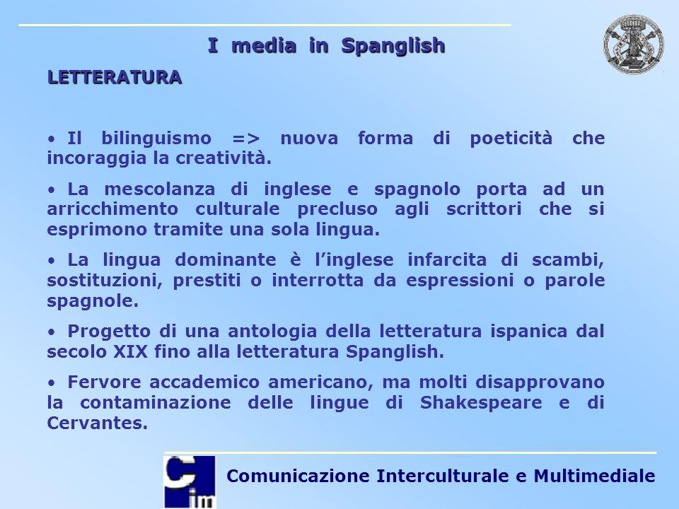 Comunicazione Interculturale e Multimediale I media in Spanglish LETTERATURA Il bilinguismo => nuova forma di poeticità che incoraggia la creatività.