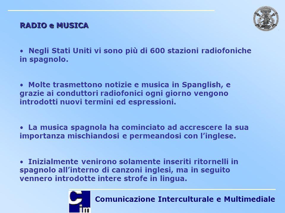 Comunicazione Interculturale e Multimediale RADIO e MUSICA Negli Stati Uniti vi sono più di 600 stazioni radiofoniche in spagnolo. Molte trasmettono n