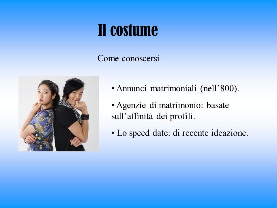 Il costume Annunci matrimoniali (nell800). Agenzie di matrimonio: basate sullaffinità dei profili. Lo speed date: di recente ideazione. Come conoscers