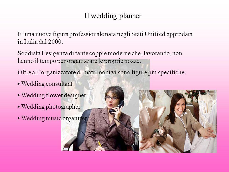 Il wedding planner E una nuova figura professionale nata negli Stati Uniti ed approdata in Italia dal 2000. Soddisfa lesigenza di tante coppie moderne