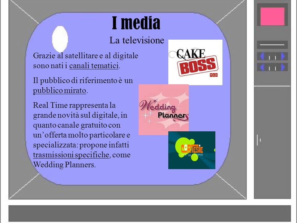 I media La televisione Grazie al satellitare e al digitale sono nati i canali tematici. Il pubblico di riferimento è un pubblico mirato. Real Time rap