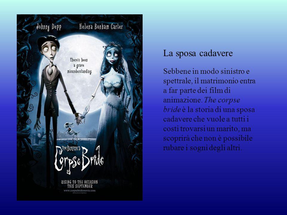 Sebbene in modo sinistro e spettrale, il matrimonio entra a far parte dei film di animazione. The corpse bride è la storia di una sposa cadavere che v