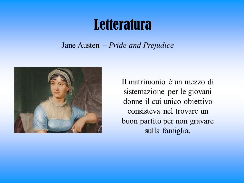 Letteratura Jane Austen – Pride and Prejudice Il matrimonio è un mezzo di sistemazione per le giovani donne il cui unico obiettivo consisteva nel trov