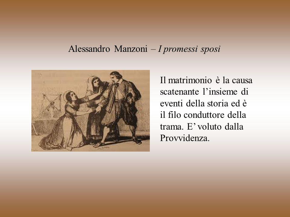Alessandro Manzoni – I promessi sposi Il matrimonio è la causa scatenante linsieme di eventi della storia ed è il filo conduttore della trama. E volut