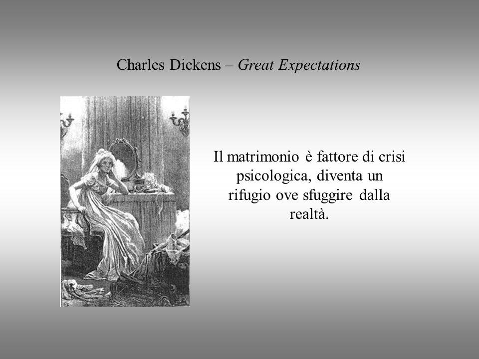 Charles Dickens – Great Expectations Il matrimonio è fattore di crisi psicologica, diventa un rifugio ove sfuggire dalla realtà.
