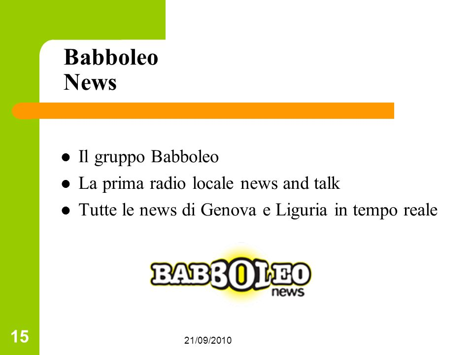 21/09/2010 15 Babboleo News Il gruppo Babboleo La prima radio locale news and talk Tutte le news di Genova e Liguria in tempo reale