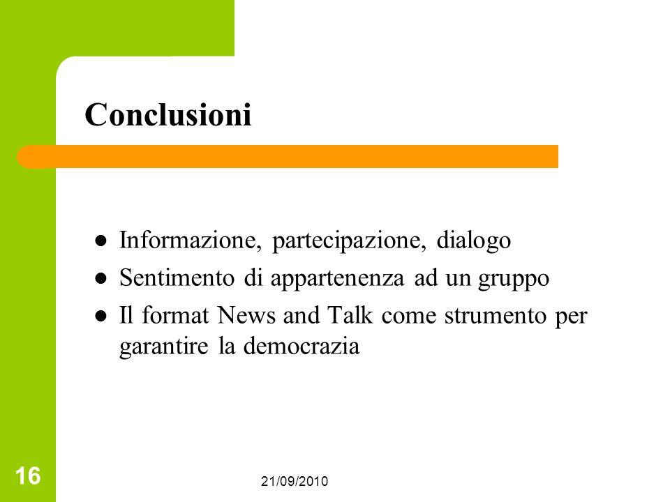 21/09/2010 16 Conclusioni Informazione, partecipazione, dialogo Sentimento di appartenenza ad un gruppo Il format News and Talk come strumento per garantire la democrazia