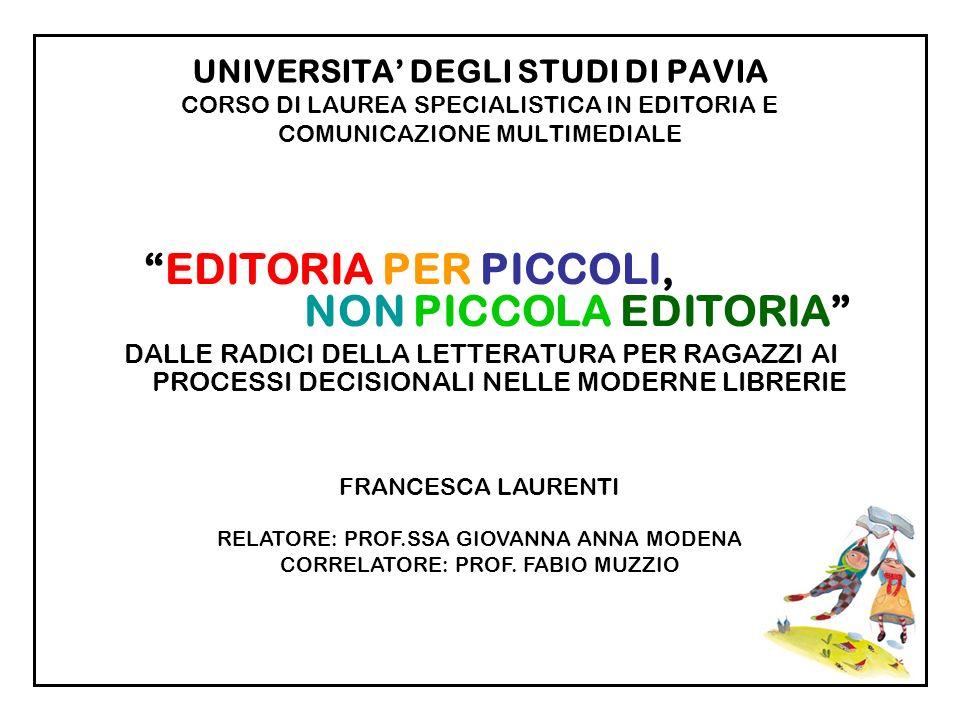 UNIVERSITA DEGLI STUDI DI PAVIA CORSO DI LAUREA SPECIALISTICA IN EDITORIA E COMUNICAZIONE MULTIMEDIALE EDITORIA PER PICCOLI, NON PICCOLA EDITORIA DALL