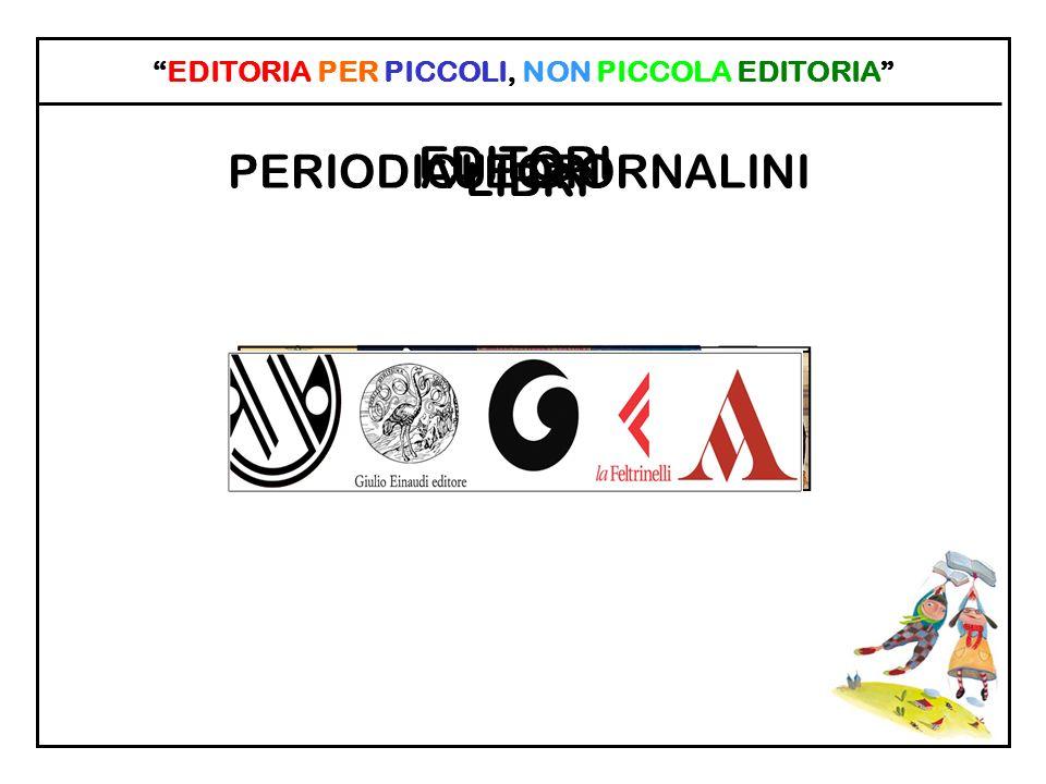 EDITORIA PER PICCOLI, NON PICCOLA EDITORIA LIBRI PERIODICI E GIORNALINIAUTORI EDITORI