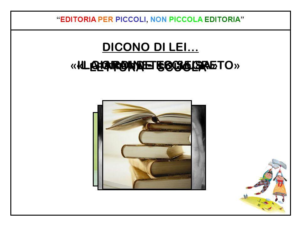 DICONO DI LEI… EDITORIA PER PICCOLI, NON PICCOLA EDITORIA LETTURA = SCUOLA «IL GIARDINETTO SEGRETO»«LA GRANDE ESCLUSA»