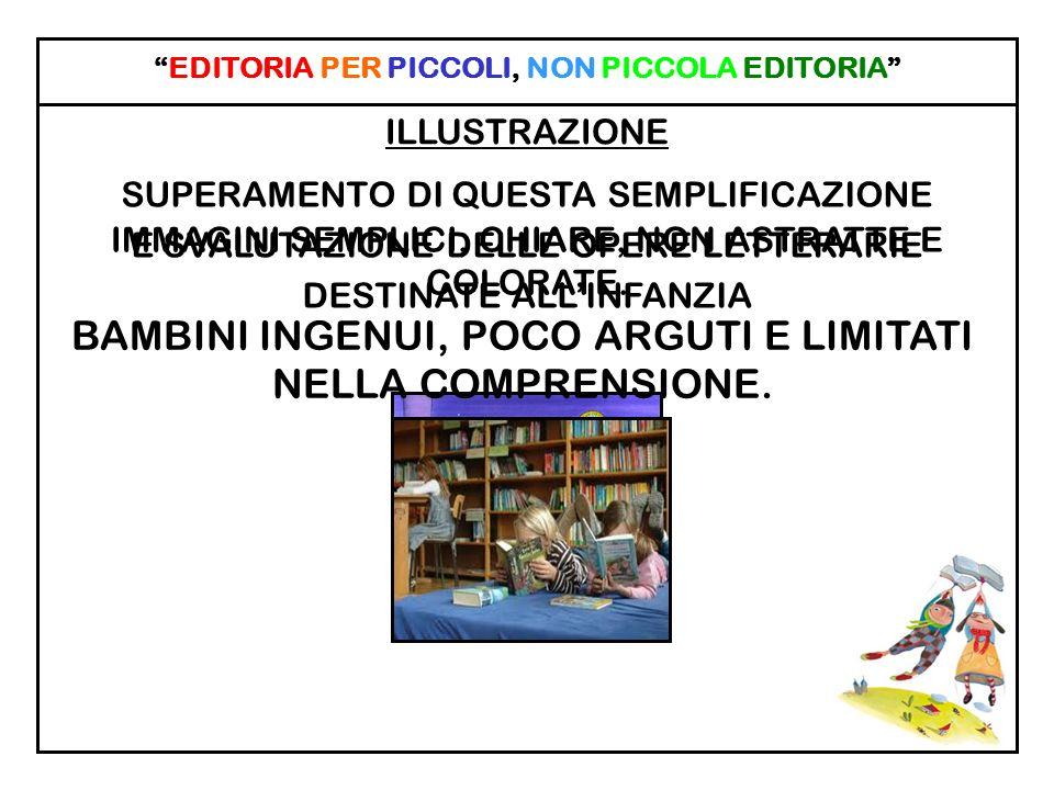 EDITORIA PER PICCOLI, NON PICCOLA EDITORIA COMPROMESSO TRA LOGICHE DI PROFITTO E PROPOSTE DI QUALITA CONCLUSIONI PANORAMA SCONCERTANTE STRUMENTI IN MANO ALLE CASE EDITRICI PUBBLICITAINTERNET GRANDI CAMPAGNE PROMOZIONALI INTERVENTO DIRETTO O INDIRETTO NEI LUOGHI DEPUTATI ALLEDUCAZIONE ALLA LETTURA PROPOSTA EDITORIALE CURATA, ASSORTITA E CULTURALMENTE ELEVATA