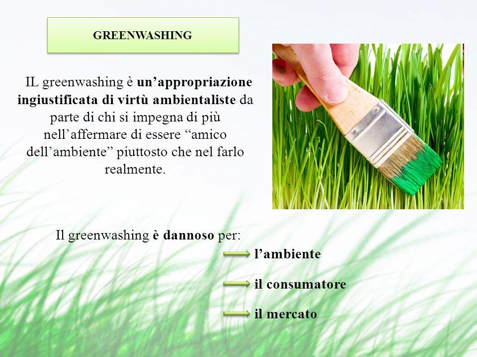 IL greenwashing è unappropriazione ingiustificata di virtù ambientaliste da parte di chi si impegna di più nellaffermare di essere amico dellambiente piuttosto che nel farlo realmente.