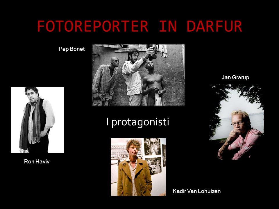 FOTOREPORTER IN DARFUR I protagonisti Jan Grarup Ron Haviv Kadir Van Lohuizen Pep Bonet